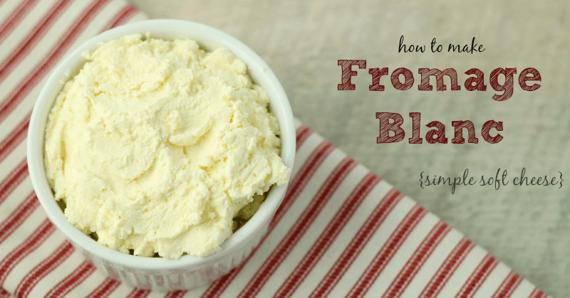 how to make fromage blanc soft cheese
