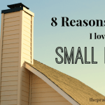 8 Reasons I Love Life in a Small House
