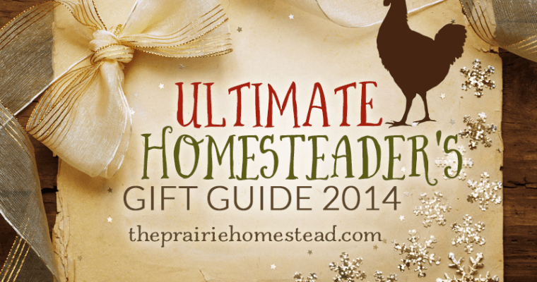 The 2014 Homesteader's Gift Guide!