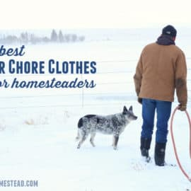 the best winter chore clothes for hometeaders, farmers, and country folk